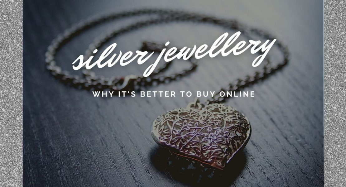 Silver Jewellery - Why It's Better To Buy Online